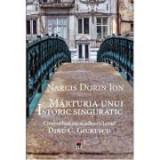 Marturia unui istoric singuratic. Convorbiri cu academicianul Dinu C. Giurescu - Narcis Dorin Ion
