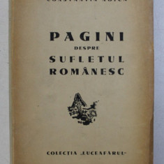 PAGINI DESPRE SUFLETUL ROMANESC de CONSTANTIN NOICA , LIPSA PREFATA * , EDITIA I* , 1944