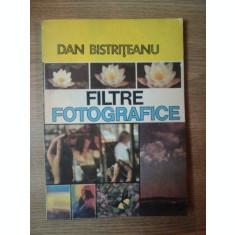 FILTRE FOTOGRAFICE de DAN BISTRITEANU , Bucuresti 1989