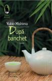 Dupa banchet | Yukio Mishima