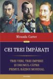 Cei trei împărați. Trei veri, trei imperii și drumul către Primul Război Mondial