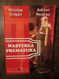 Nașterea prematură - Nicolae Crișan, Adrian Neacșu, Camelia Constantinescu...