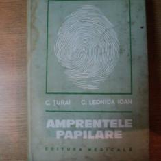 AMPRENTELE PAPILARE de C. TURAI , C. LEONIDA IOAN , Bucuresti 1979