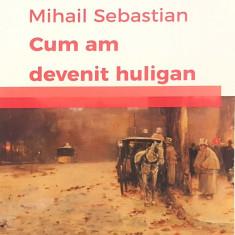 Cum am devenit huligan   Mihail Sebastian