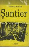 Santier. Roman Indirect - Mircea Eliade