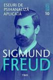 Cumpara ieftin Opere esentiale, vol. 10 - Eseuri de psihanaliza aplicata/Sigmund Freud