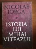 Istoria lui Mihai Viteazul- Nicolae Iorga