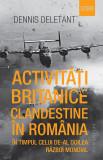 Activitati britanice clandestine in Romania in timpul celui de-al Doilea Razboi Mondial   Dennis Deletant