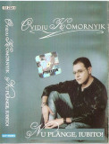 Caseta Ovidiu Komornyik – Nu Plânge, Iubito!, originala