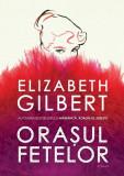 Orașul fetelor, Elizabeth Gilbert