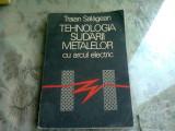 TEHNOLOGIA SUDARII METALELOR CU ARCUL ELECTRIC - TRAIAN SALAGEAN