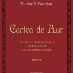 Cartea de Aur sau luptele politice-naţionale ale românilor de sub coroana ungară. Vol. VIII, de Teodor V. Păcăţian