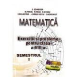Matematica. Exercitii si probleme pentru clasa a VIII - a - D. Schneider, M. Firicel, P. Stana, R. Scheau, C. Bolbotina, J. Condei Vizitiu, D. Moscali