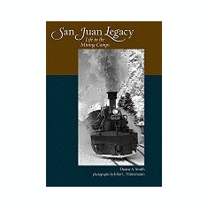 San Juan Legacy: Life in the Mining Camps