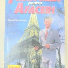 FRANCEZA PENTRU AFACERI-CORINA CILIANU LASCU EDITIA A II-A REVAZUTA SI ADAUGITA