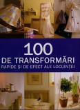 100 de transformari rapide si de efect ale locuintei |