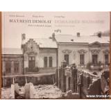 Bucuresti demolat. Arhive neoficiale de imagine 1985/ Demolished Bucharest. Unofficial archive images