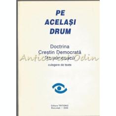 Pe Acelasi Drum. Doctrina Crestin Democrata Romaneasca. Culegere De Texte