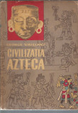Civilizatia Azteca - George Vaillant / contine harta