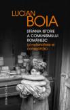 Strania istorie a comunismului romanesc (si nefericitele ei consecinte)/Lucian Boia, Humanitas