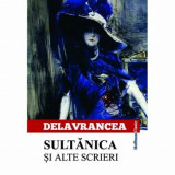 Sultanica si alte scrieri/Barbu Stefanescu Delavrancea