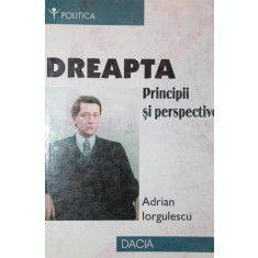 DREAPTA - PRINCIPII SI PERSPECTIVE - ADRIAN IORGULESCU
