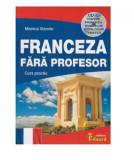 Franceza fara profesor. Curs practic | Monica Vizonie