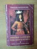 DIMITRIE CANTEMIR INTRE ORIENT SI OCCIDENT de DRAGOS MOLDOVANU 1997 , PREZINTA SUBLINIERI CU PIXUL