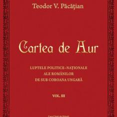 Cartea de Aur sau luptele politice-naţionale ale românilor de sub coroana ungară. Vol. III, de Teodor V. Păcăţian
