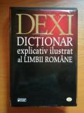 DEXI , DICTIONAR EXPLICATIV ILUSTRAT AL LIMBII ROMANE ,