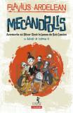 Mecanopolis. Aventurile lui Oliver Rock în Lumea de Sub Camion, Flavius Ardelean