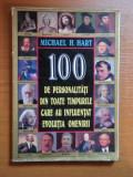100 DE PERSONALITATI DIN TOATE TIMPURILE CARE AU INFLUENTAT EVOLUTIA OMENIRII de MICHAEL H. HART , 1992
