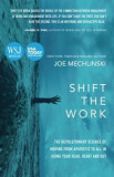 Shift the Work: The Revolutionary Science of Moving from Apathetic to All in Using Your Head, Heart and Gut