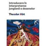 Introducere in interpretarea jungiana a desenelor - Theodor Abt