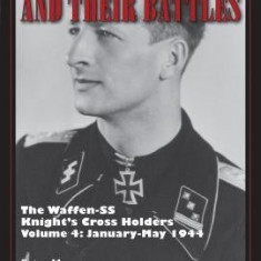 Waffen-SS Knights and Their Battles: The Waffen-SS Knight S Cross Holders Vol. 4: January-May 1944