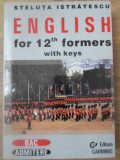 ENGLISH FOR 12-TH FORMERS WITH KEYS (BAC, ADMITERE)-STELUTA ISTRATESCU