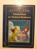 Peter Pan - Intoarcerea pe Taramul Nicaierea / R7P4F, Alta editura