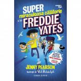 Cumpara ieftin Super miraculoasa calatorie a lui Freddie Yates, Jenny Pearson, Corint