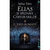 Carte Editura Arthur, Elias si spioana carturarilor 2. O torta in noapte, Sabaa Tahir