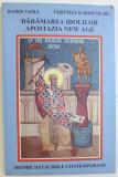 DARAMAREA IDOLILOR - APOSTAZIA NEW AGE - DESPRE RATACIRILE CONTEMPORANE de DANION VASILE si PARINTELE ILARION OLARU , 2001