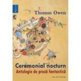 Ceremonial nocturn. Antologie de proza fantastica - Thomas Owen