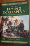 FLYING SCOTSMAN THE PEOPLE's ENGINE Geoffrey Hughes locomotiva, cai ferate, tren, Alta editura, 2005