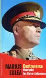 Controverse. Maresalul Ion Victor Antonescu | Marius Lulea