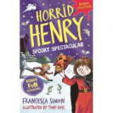 Horrid Henry: Spooky Spectacular - Francesca Simon
