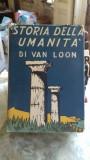 VAN LOON - STORIA DELLA UMANITA (ISTORIA OMENIRII} IN LIMBA ITALIANA {BOMPIANI 1935,ILUSTRATIILE AUTORULUI, 468 PAG COPERTI CARTONATE, SUPRACOPERTA}, Humanitas, 2003