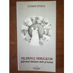 Pelerinul nerugator ganduri despre duh si lume- Cosmin Stoica