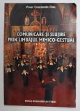 COMUNICARE SI SLUJIRE PRIN LIMBAJUL MIMICO - GESTUAL de PREOT CONSTANTIN OLARU , 2002 , PREZINTA HALOURI DE APA *