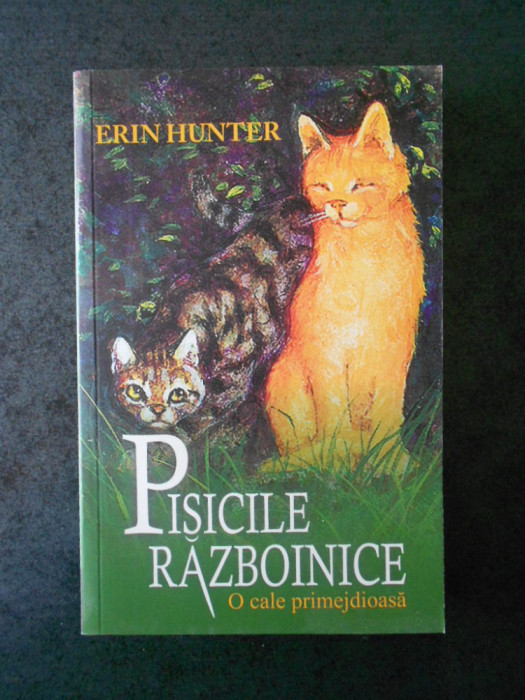 ERIN HUNTER - PISICILE RAZBOINICE. O CALE PRIMEJDIOASA volumul 5