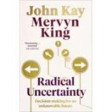 Radical Uncertainty (Carti de gestionare a crizei) - John Kay