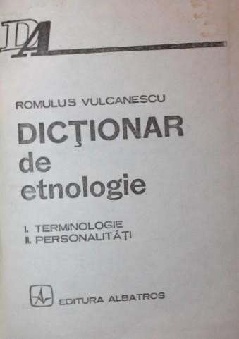 DICTIONAR DE ETNOLOGIE - ROMULUS VULCANESCU